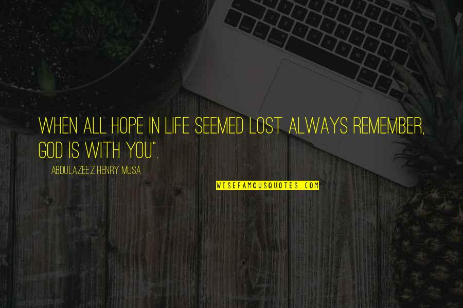 I've Lost Hope In Life Quotes By Abdulazeez Henry Musa: When all hope in life seemed lost always