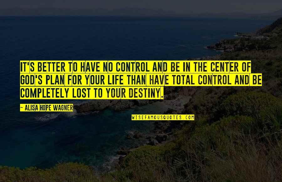 I've Lost Hope In Life Quotes By Alisa Hope Wagner: It's better to have no control and be
