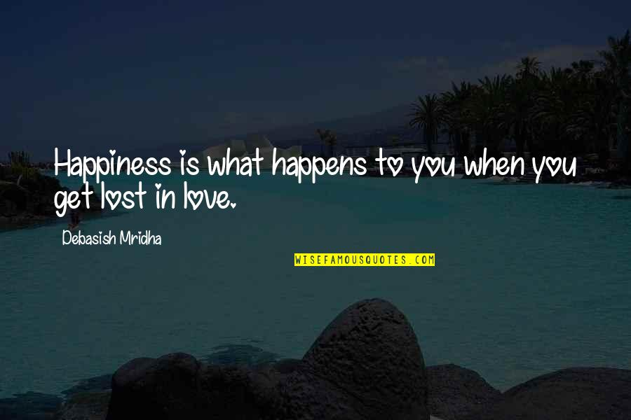 I've Lost Hope In Life Quotes By Debasish Mridha: Happiness is what happens to you when you