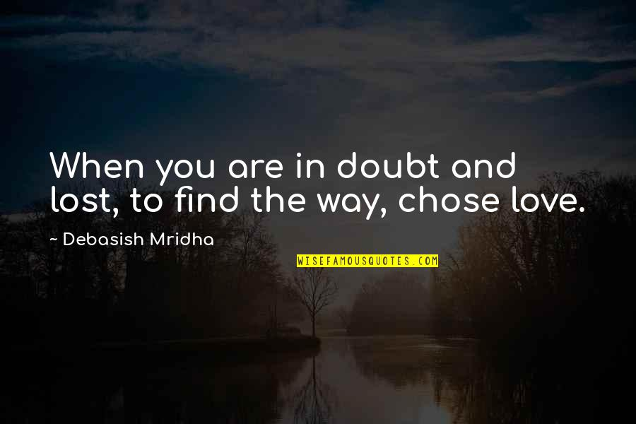 I've Lost Hope In Life Quotes By Debasish Mridha: When you are in doubt and lost, to
