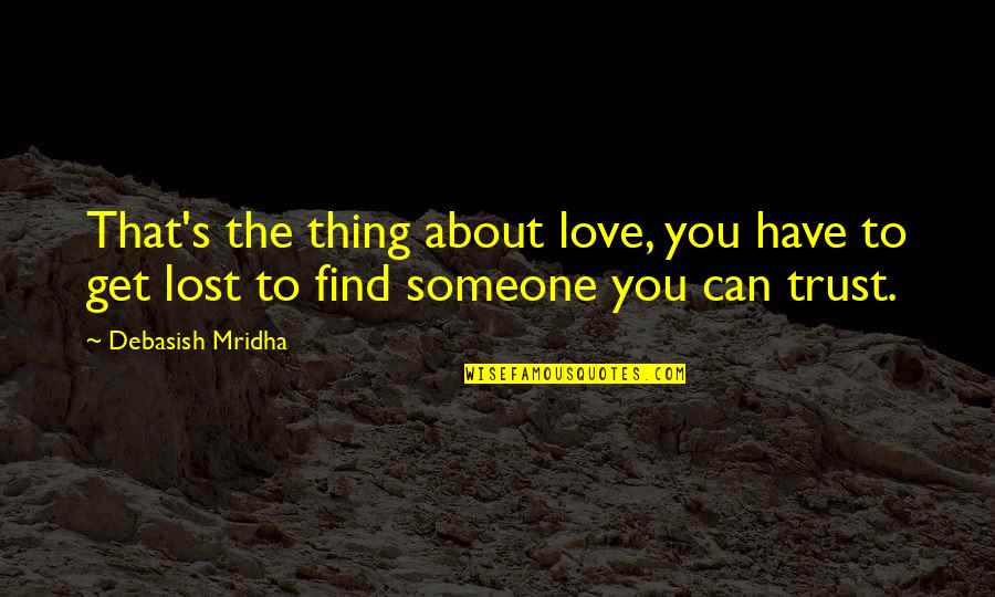 I've Lost Hope In Life Quotes By Debasish Mridha: That's the thing about love, you have to