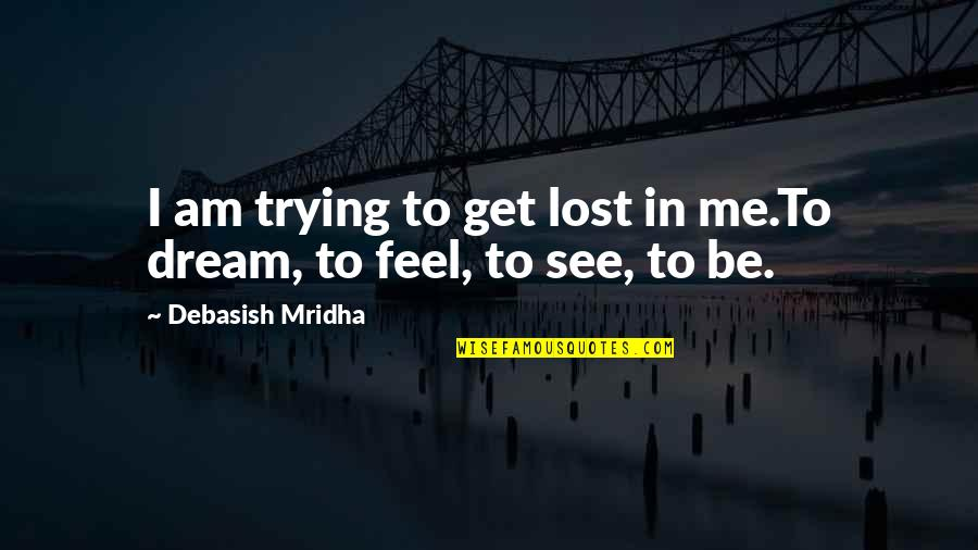 I've Lost Hope In Life Quotes By Debasish Mridha: I am trying to get lost in me.To