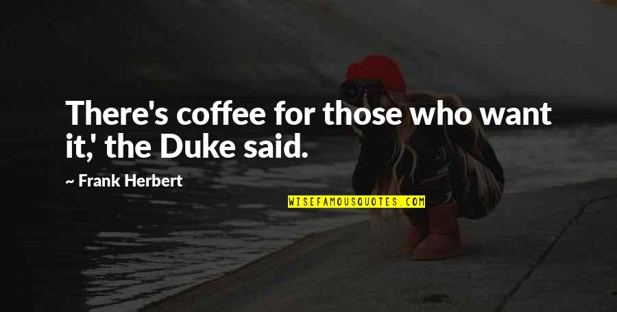 I've Lost Hope In Life Quotes By Frank Herbert: There's coffee for those who want it,' the