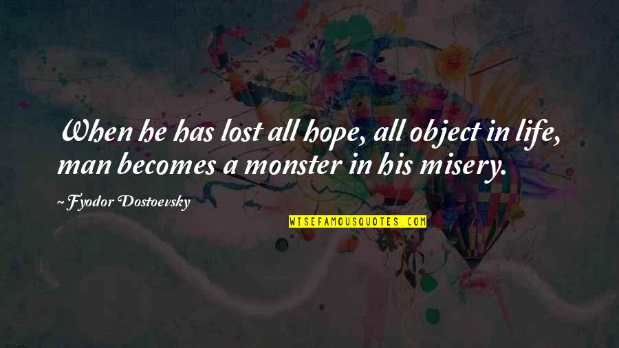 I've Lost Hope In Life Quotes By Fyodor Dostoevsky: When he has lost all hope, all object