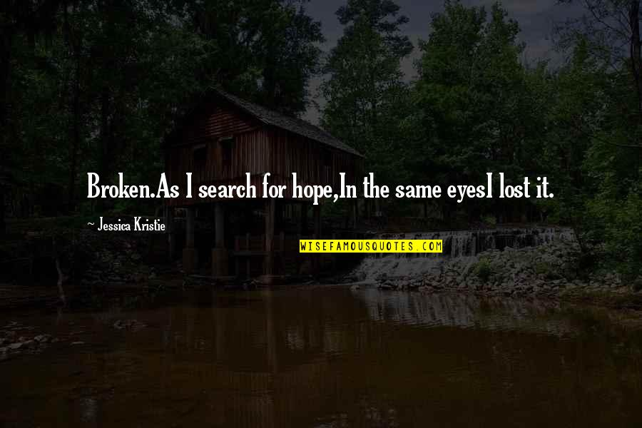 I've Lost Hope In Life Quotes By Jessica Kristie: Broken.As I search for hope,In the same eyesI