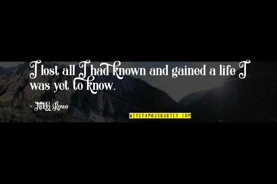 I've Lost Hope In Life Quotes By Nikki Rowe: I lost all I had known and gained
