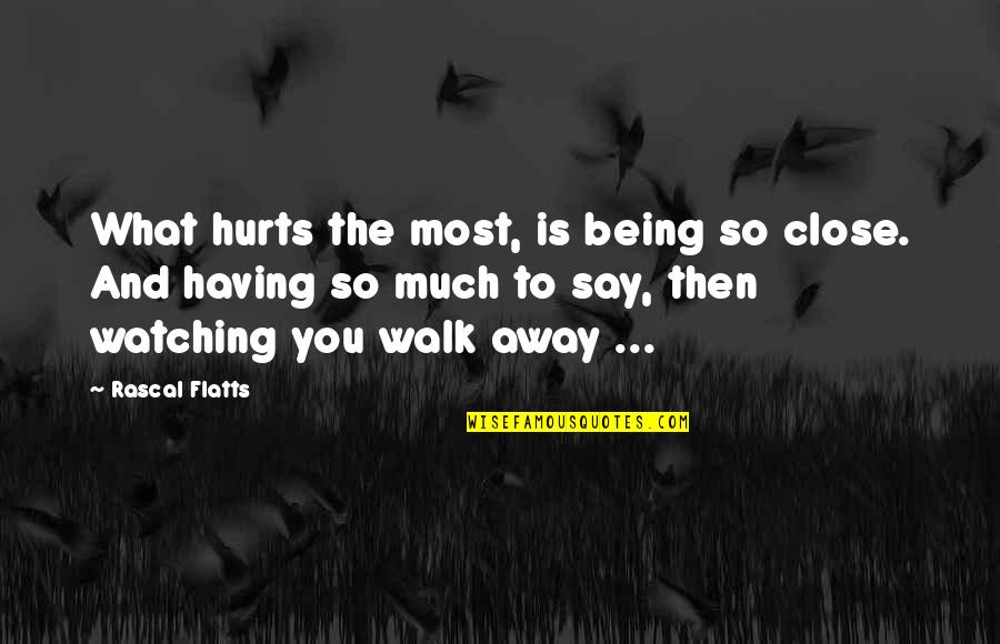 I've Lost Hope In Life Quotes By Rascal Flatts: What hurts the most, is being so close.