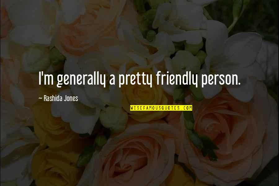 I've Lost Hope In Life Quotes By Rashida Jones: I'm generally a pretty friendly person.