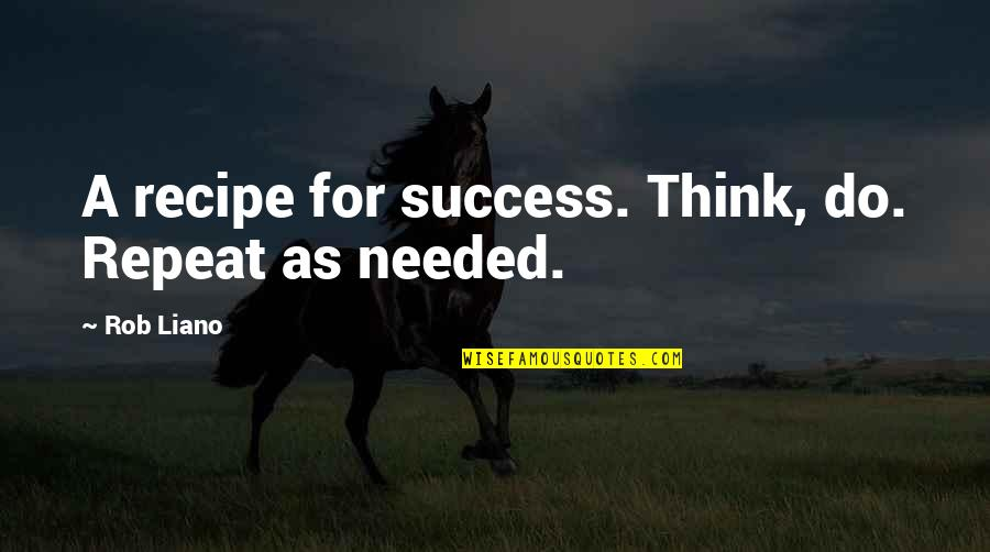 I've Lost Hope In Life Quotes By Rob Liano: A recipe for success. Think, do. Repeat as