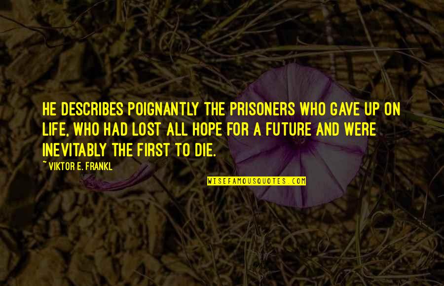 I've Lost Hope In Life Quotes By Viktor E. Frankl: He describes poignantly the prisoners who gave up