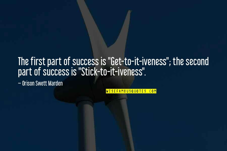 "Iveness Quotes By Orison Swett Marden: The first part of success is ""Get-to-it-iveness""; the"