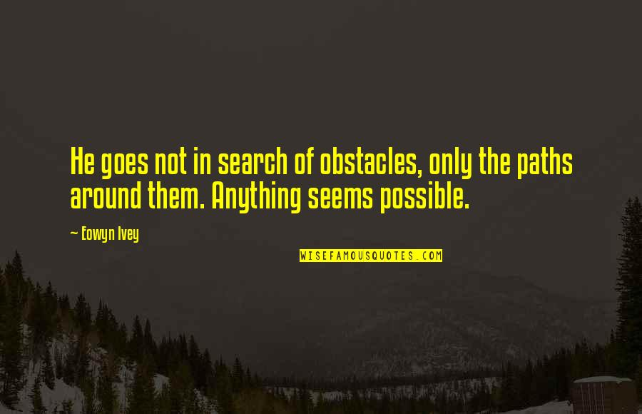 Ivey Quotes By Eowyn Ivey: He goes not in search of obstacles, only