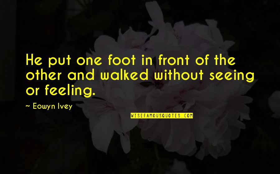Ivey Quotes By Eowyn Ivey: He put one foot in front of the