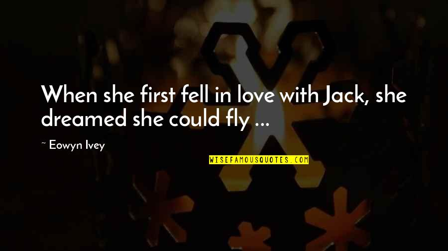 Ivey Quotes By Eowyn Ivey: When she first fell in love with Jack,