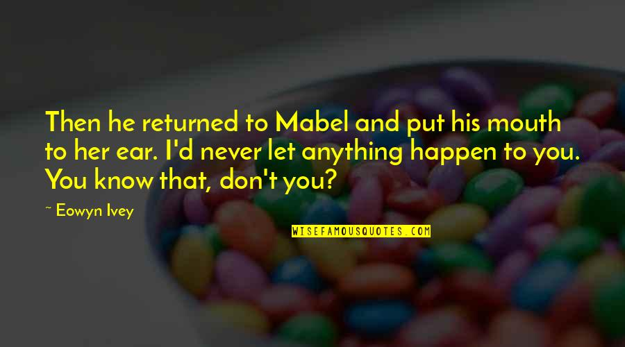 Ivey Quotes By Eowyn Ivey: Then he returned to Mabel and put his