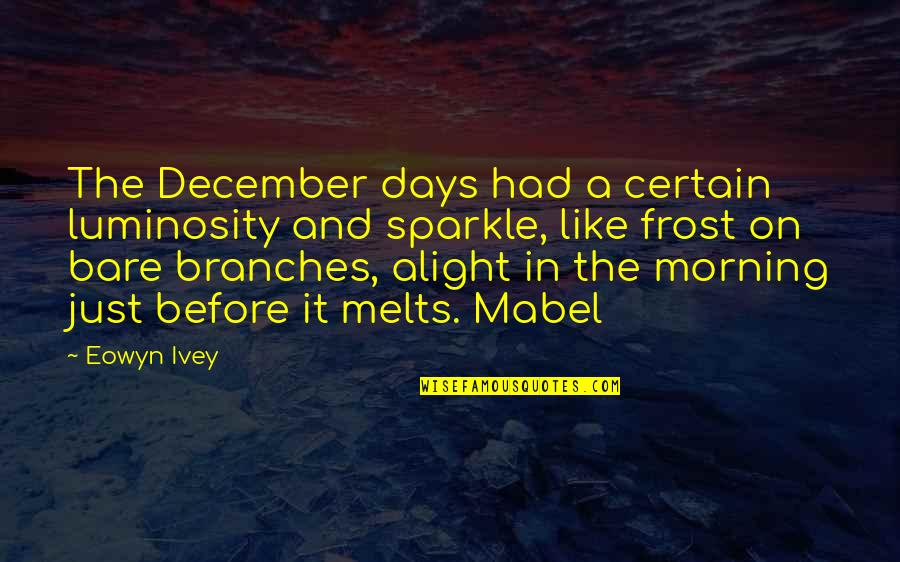 Ivey Quotes By Eowyn Ivey: The December days had a certain luminosity and