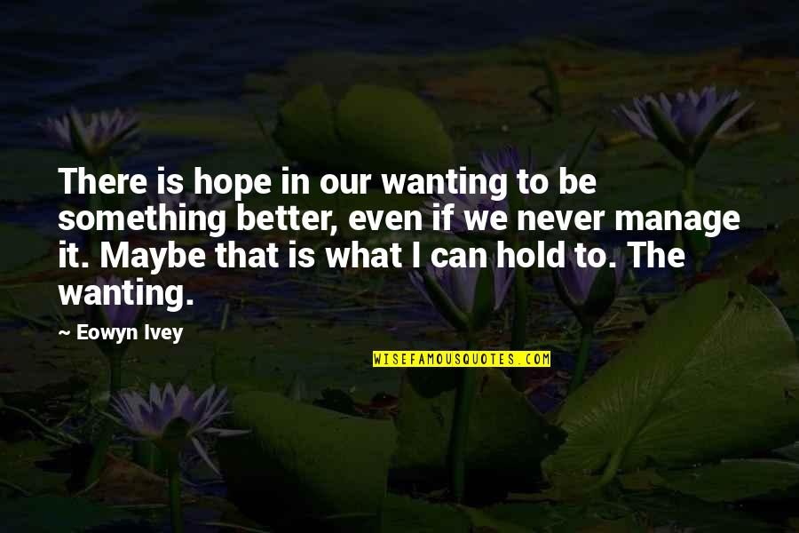 Ivey Quotes By Eowyn Ivey: There is hope in our wanting to be