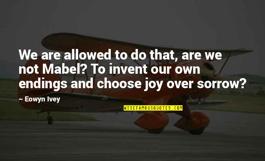 Ivey Quotes By Eowyn Ivey: We are allowed to do that, are we