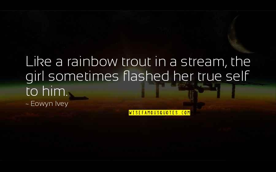 Ivey Quotes By Eowyn Ivey: Like a rainbow trout in a stream, the