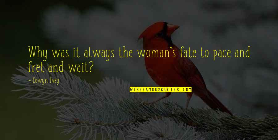Ivey Quotes By Eowyn Ivey: Why was it always the woman's fate to