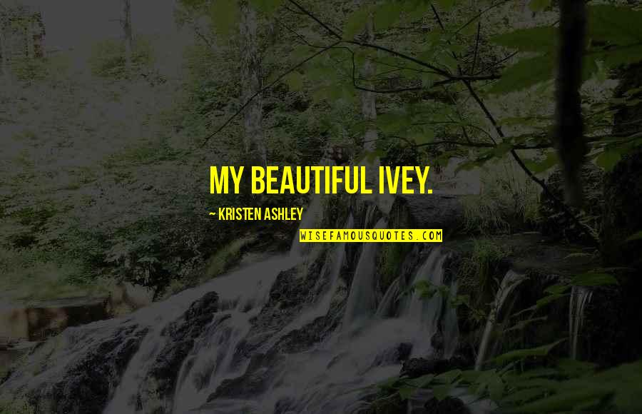 Ivey Quotes By Kristen Ashley: My beautiful Ivey.