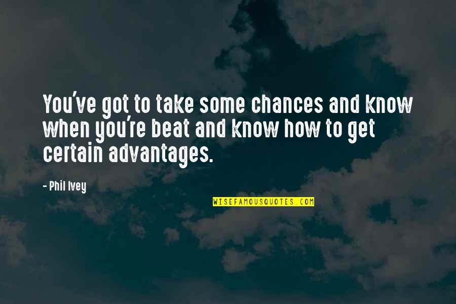 Ivey Quotes By Phil Ivey: You've got to take some chances and know