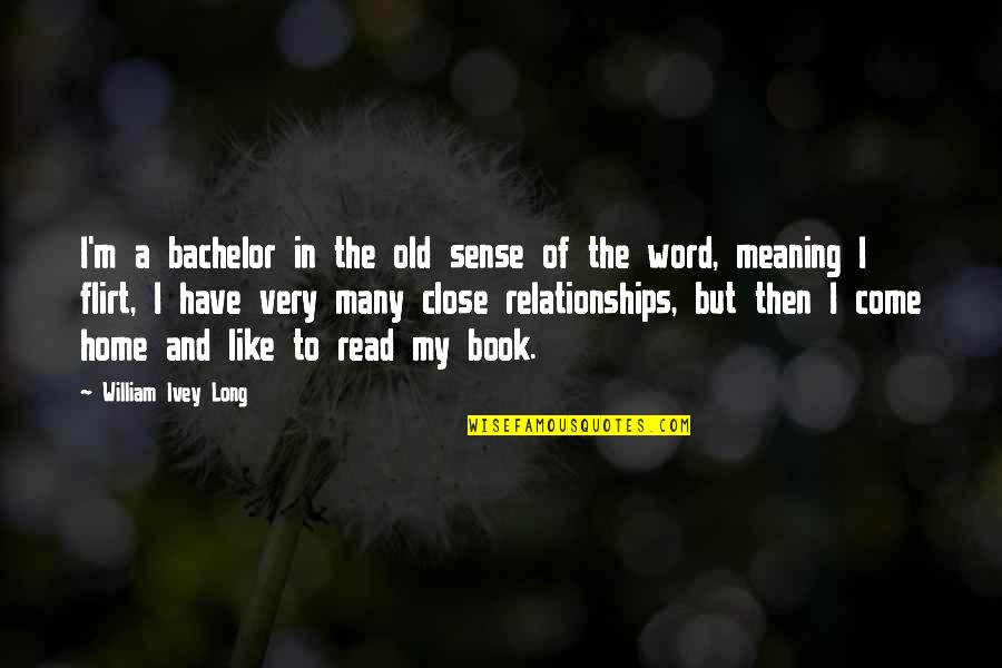Ivey Quotes By William Ivey Long: I'm a bachelor in the old sense of