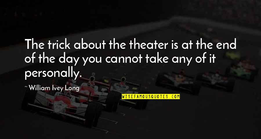 Ivey Quotes By William Ivey Long: The trick about the theater is at the