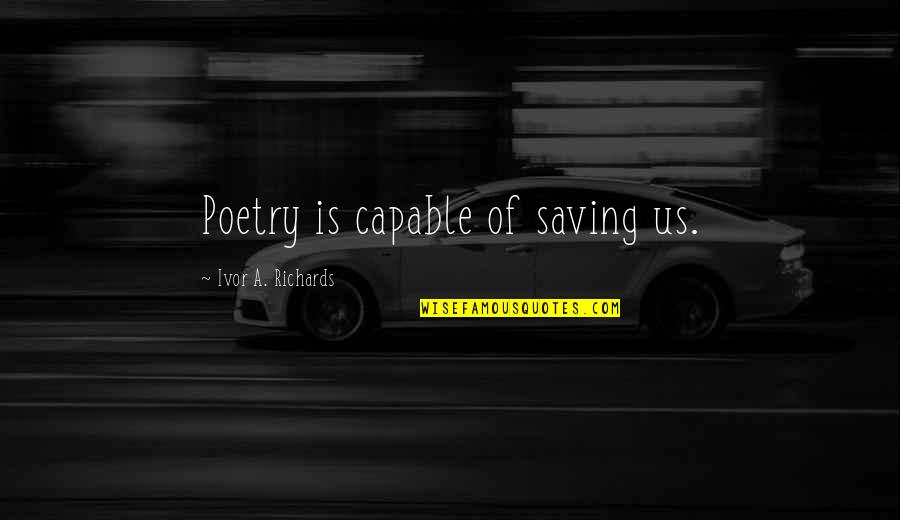 Ivor's Quotes By Ivor A. Richards: Poetry is capable of saving us.