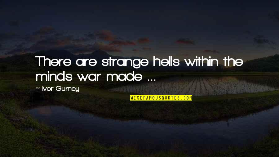 Ivor's Quotes By Ivor Gurney: There are strange hells within the minds war