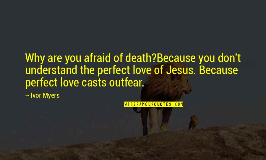 Ivor's Quotes By Ivor Myers: Why are you afraid of death?Because you don't