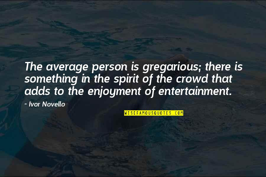 Ivor's Quotes By Ivor Novello: The average person is gregarious; there is something