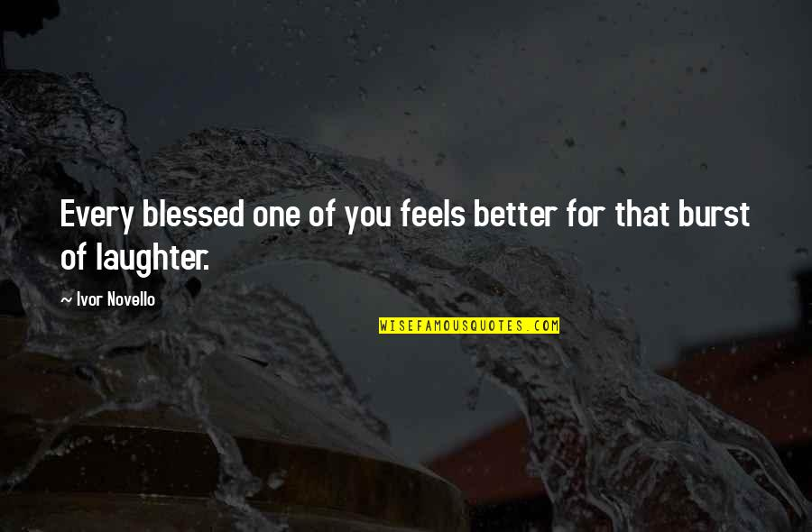 Ivor's Quotes By Ivor Novello: Every blessed one of you feels better for
