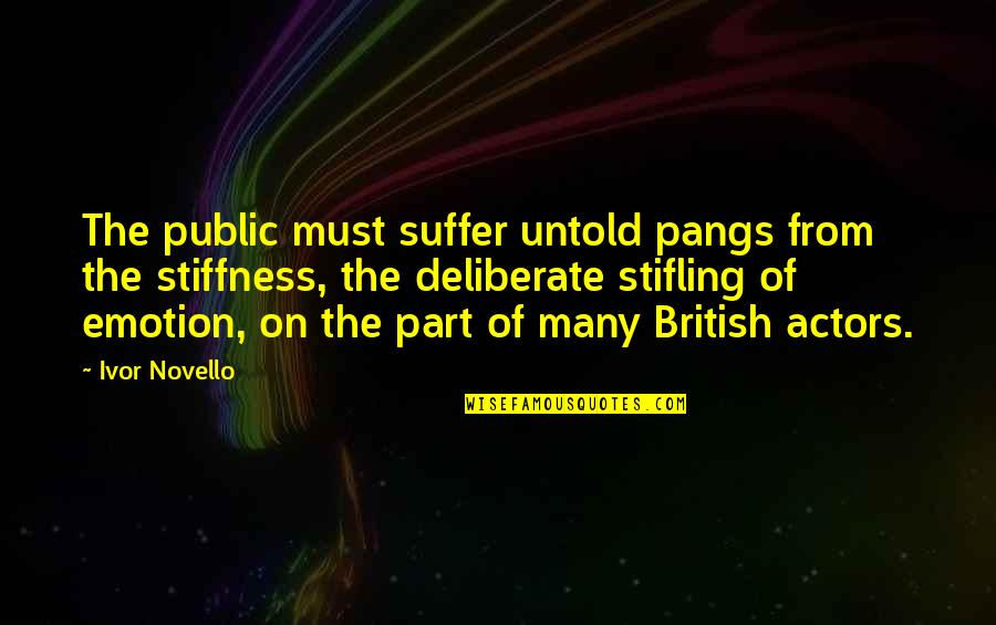 Ivor's Quotes By Ivor Novello: The public must suffer untold pangs from the