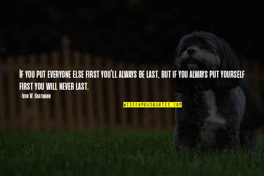 Ivor's Quotes By Ivor W. Hartmann: If you put everyone else first you'll always