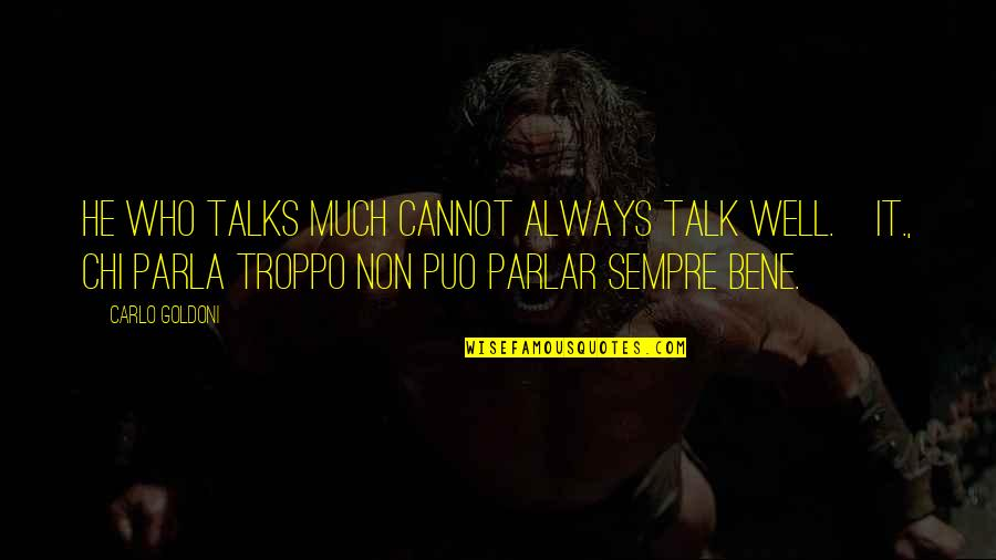 Ivory Toldson Quotes By Carlo Goldoni: He who talks much cannot always talk well.[It.,