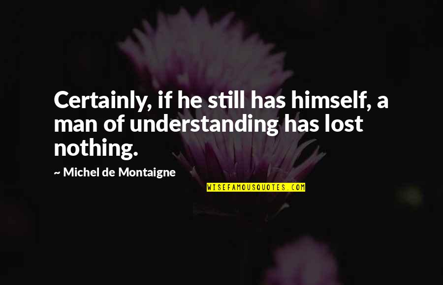 Ivory Toldson Quotes By Michel De Montaigne: Certainly, if he still has himself, a man