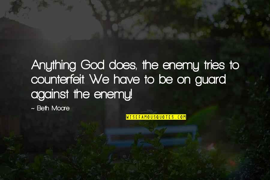 Ivory Wedding Anniversary Quotes By Beth Moore: Anything God does, the enemy tries to counterfeit.