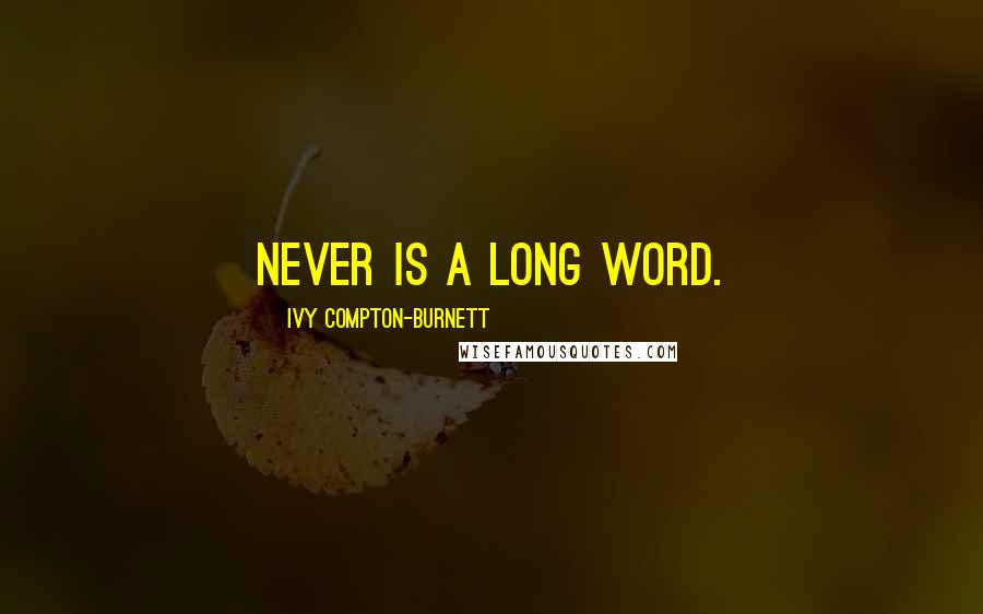 Ivy Compton-Burnett quotes: Never is a long word.