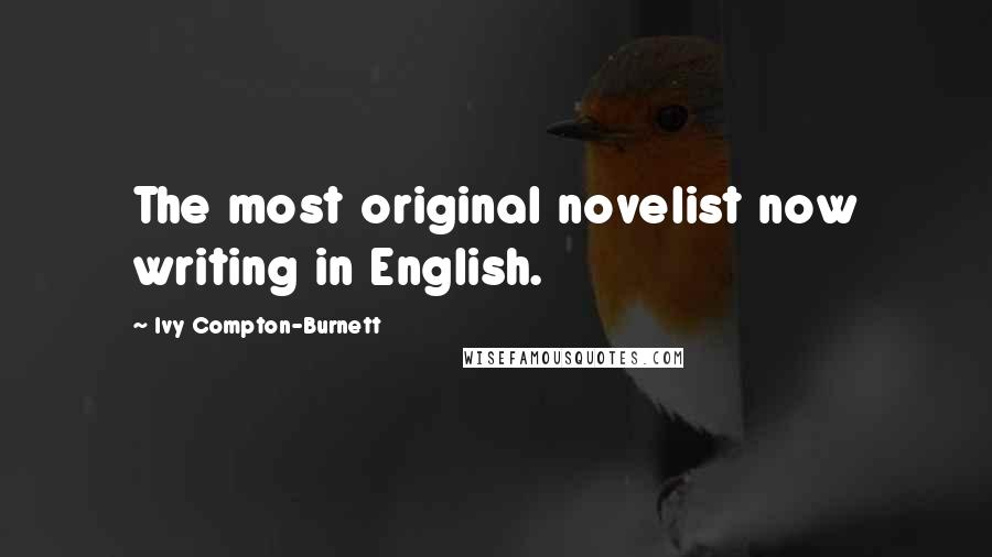 Ivy Compton-Burnett quotes: The most original novelist now writing in English.