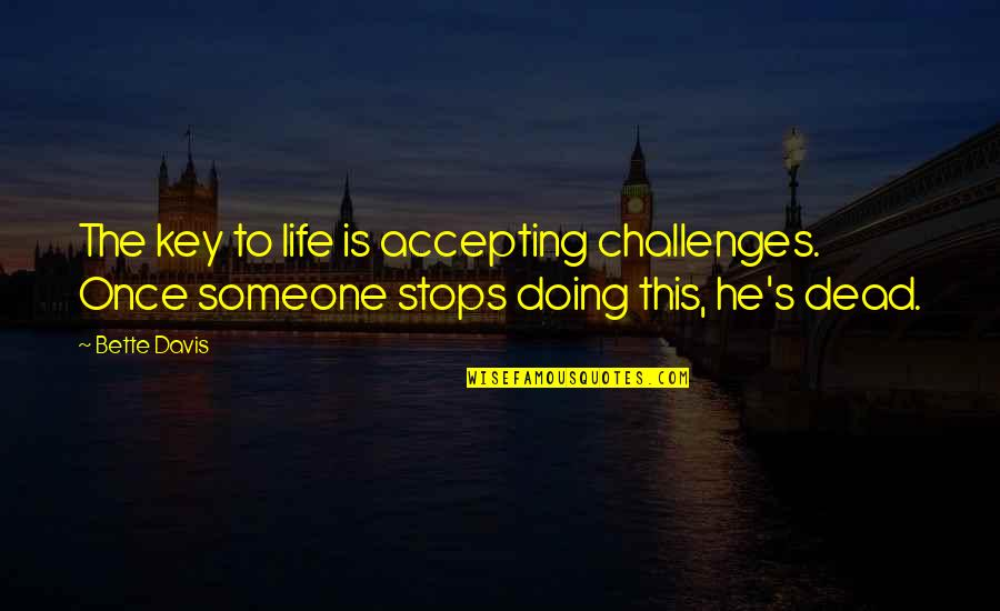 Ivy League Quotes By Bette Davis: The key to life is accepting challenges. Once