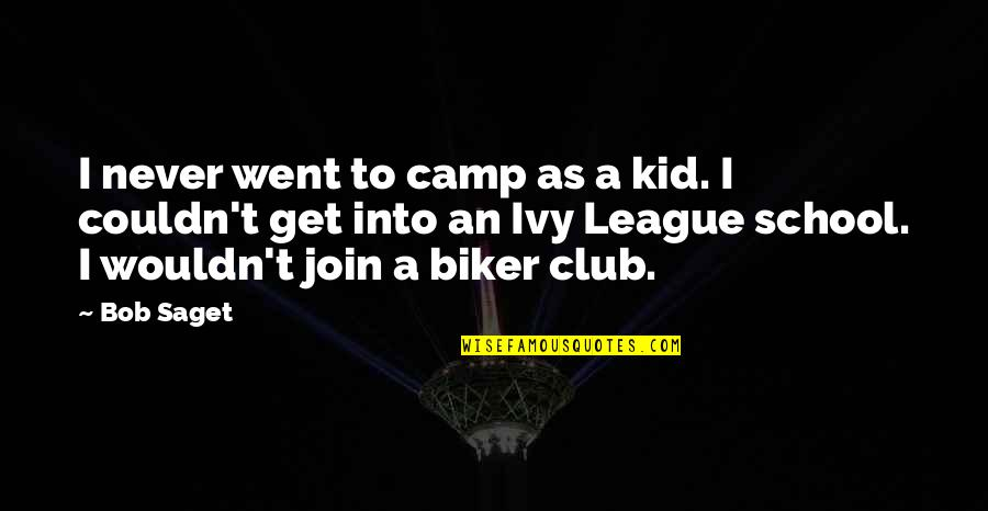 Ivy League Quotes By Bob Saget: I never went to camp as a kid.