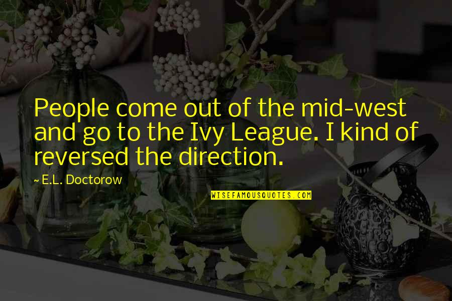 Ivy League Quotes By E.L. Doctorow: People come out of the mid-west and go
