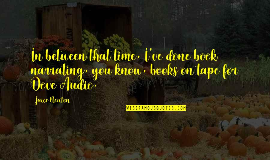 Ivy League Quotes By Juice Newton: In between that time, I've done book narrating,