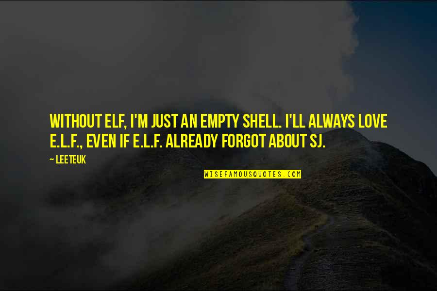 Ivy League Quotes By Leeteuk: Without ELF, I'm just an empty shell. I'll