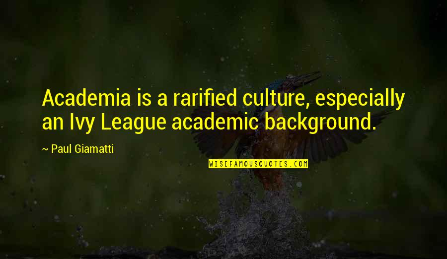Ivy League Quotes By Paul Giamatti: Academia is a rarified culture, especially an Ivy