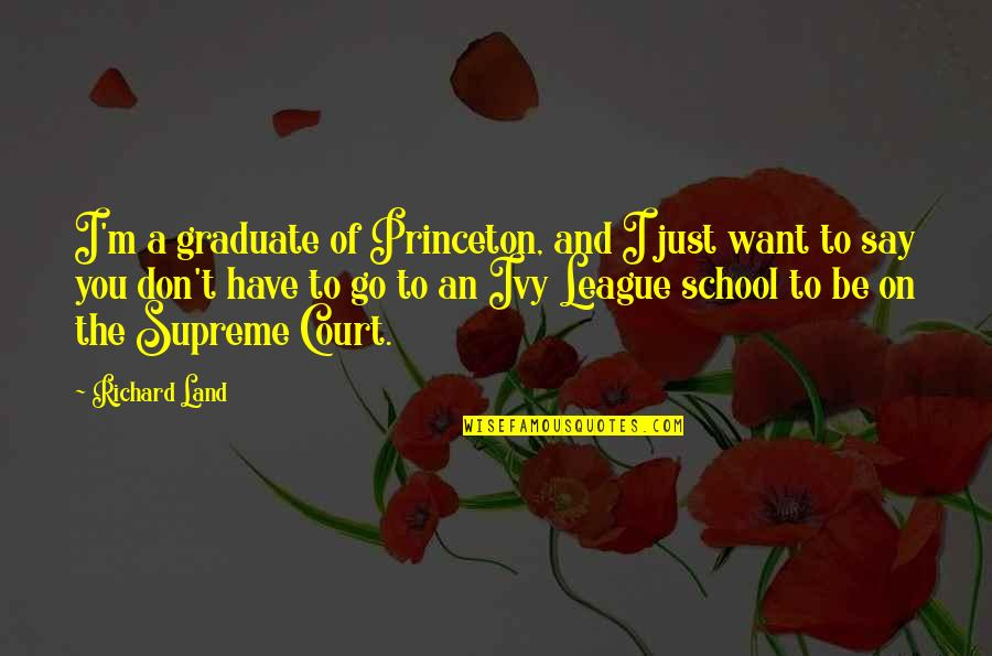 Ivy League Quotes By Richard Land: I'm a graduate of Princeton, and I just