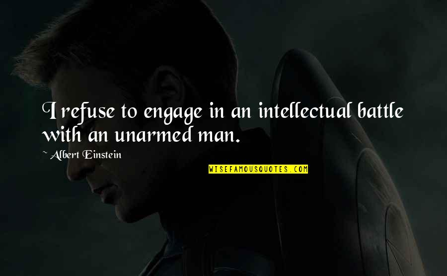 Iwillhave Quotes By Albert Einstein: I refuse to engage in an intellectual battle