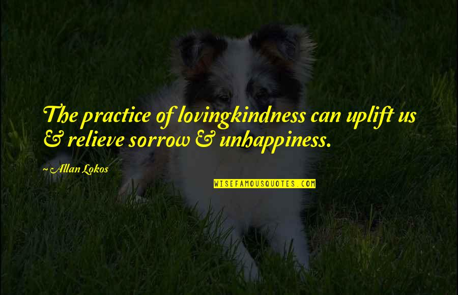 Iwillhave Quotes By Allan Lokos: The practice of lovingkindness can uplift us &