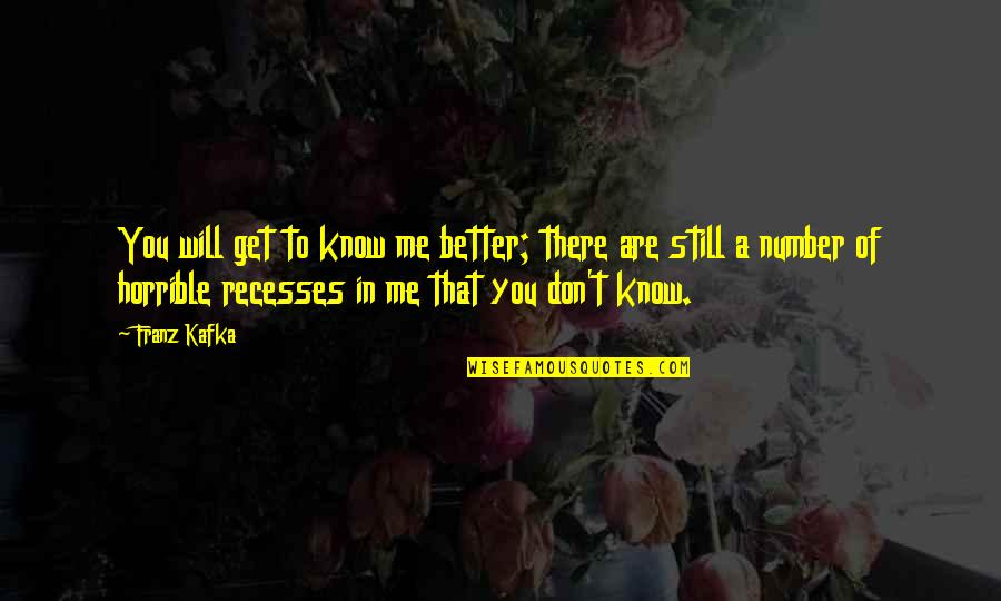 Iwillhave Quotes By Franz Kafka: You will get to know me better; there